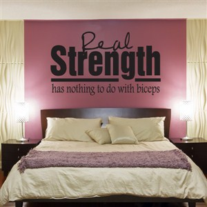 Real strength has nothing to do with biceps - Vinyl Wall Decal - Wall Quote - Wall Decor