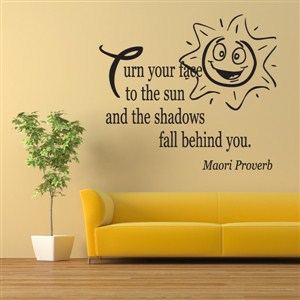 Turn your face to the sun and the shadows fall behind you. - Maori Proverb - Vinyl Wall Decal - Wall Quote - Wall Decor