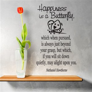 Happiness is a butterfly. Which when pursued, is always - Nathaniel Hawthorne - Vinyl Wall Decal - Wall Quote - Wall Decor