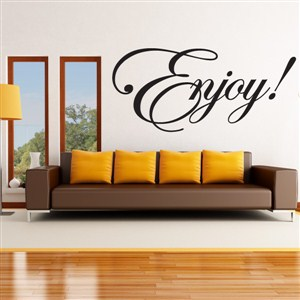 Enjoy! - Vinyl Wall Decal - Wall Quote - Wall Decor