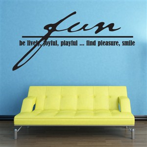 Fun be lively, joyful, playful… find pleasure, smile - Vinyl Wall Decal - Wall Quote - Wall Decor