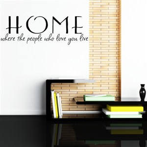 Home where the people who love you live - Vinyl Wall Decal - Wall Quote - Wall Decor