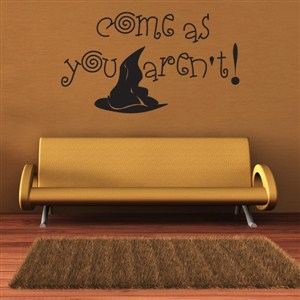 come as you aren't! - Vinyl Wall Decal - Wall Quote - Wall Decor