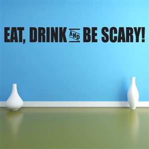 Eat, Drink and Be Scary! - Vinyl Wall Decal - Wall Quote - Wall Decor