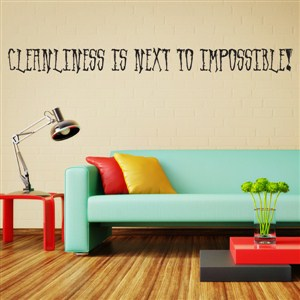 Cleanliness is next to impossible! - Vinyl Wall Decal - Wall Quote - Wall Decor