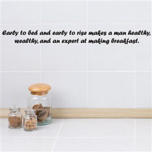 Early to bed and early to rise makes a man healthy, wealthy - Vinyl Wall Decal - Wall Quote - Wall Decor