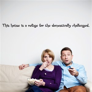 This house is a refuge for the domestically challenged. - Vinyl Wall Decal - Wall Quote - Wall Decor