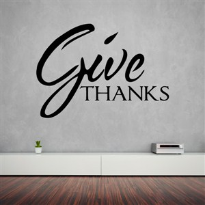 Give Thanks - Vinyl Wall Decal - Wall Quote - Wall Decor