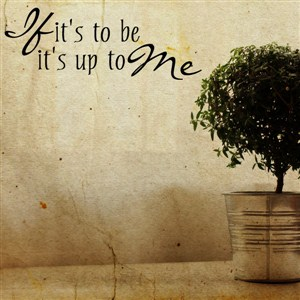 If it's to be it's up to me - Vinyl Wall Decal - Wall Quote - Wall Decor