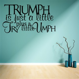 Triumph is just a little try plus a little umph - Vinyl Wall Decal - Wall Quote - Wall Decor