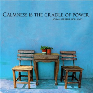 Calmness is the cradle of power Josiah Gilbert Holland - Vinyl Wall Decal - Wall Quote - Wall Decor
