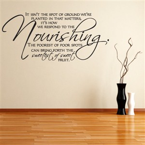 It isn't the spot of ground we're planted in that matters,  - Vinyl Wall Decal - Wall Quote - Wall Decor