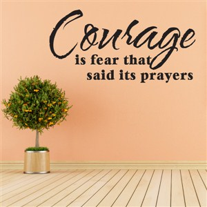Courage is fear that said its prayers - Vinyl Wall Decal - Wall Quote - Wall Decor
