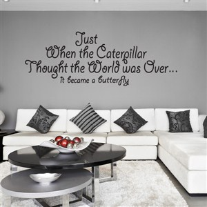 just when the caterpillar thought the world was over, it became a butterfly - Vinyl Wall Decal - Wall Quote - Wall Decor