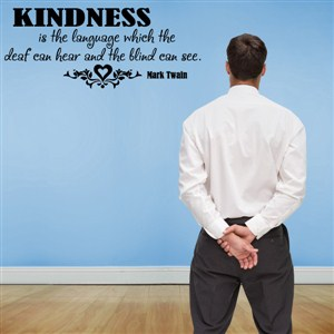 Kindness is the language which the deaf can hear - Mark Twain - Vinyl Wall Decal - Wall Quote - Wall Decor