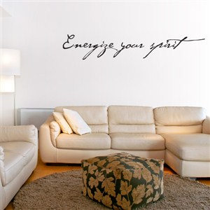 Energize your spirit - Vinyl Wall Decal - Wall Quote - Wall Decor