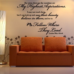 Far away, there in the sunshine are my highest aspirations - Louisa May Alcott - Vinyl Wall Decal - Wall Quote - Wall Decor