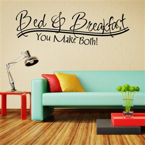 Bed & Breakfast You make both! - Vinyl Wall Decal - Wall Quote - Wall Decor