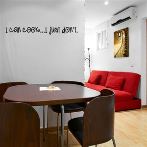 I can cook … I just don't - Vinyl Wall Decal - Wall Quote - Wall Decor