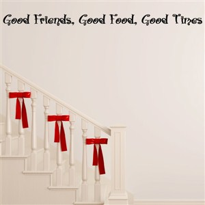 Good friends, Good food, Good Times - Vinyl Wall Decal - Wall Quote - Wall Decor