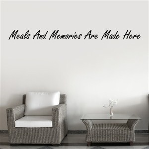 Meals and memories are made here - Vinyl Wall Decal - Wall Quote - Wall Decor