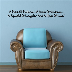 A pinch of patience… A dash of kindness… A spoonful of laughter and a heap - Vinyl Wall Decal - Wall Quote - Wall Decor