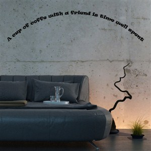 A cup of coffee with a friend is time well spent - Vinyl Wall Decal - Wall Quote - Wall Decor