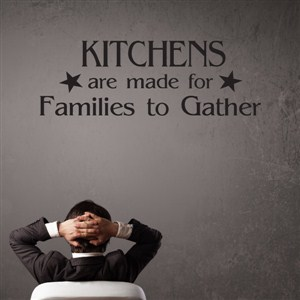 Kitchens are made for families to gather - Vinyl Wall Decal - Wall Quote - Wall Decor