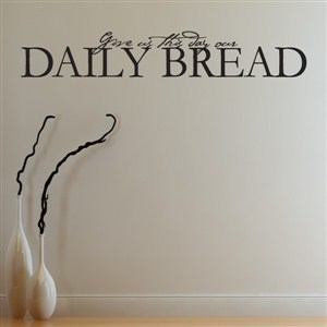 Give us this day our daily bread - Vinyl Wall Decal - Wall Quote - Wall Decor