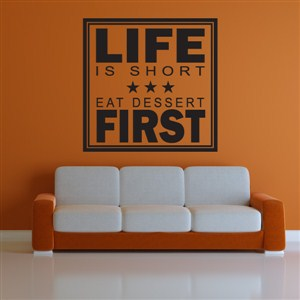 Life is short eat dessert first - Vinyl Wall Decal - Wall Quote - Wall Decor