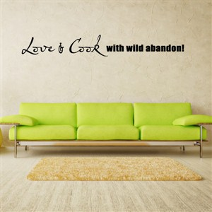 Love & Cook with wild abandon! - Vinyl Wall Decal - Wall Quote - Wall Decor