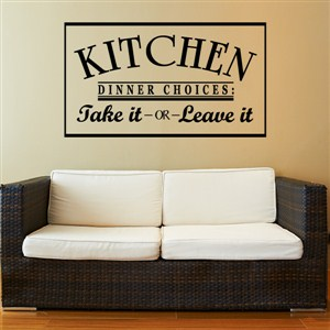 Kitchen Dinner Choices Take it or Leave it - Vinyl Wall Decal - Wall Quote - Wall Decor