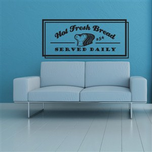 Hot fresh bread served daily 25 cents - Vinyl Wall Decal - Wall Quote - Wall Decor