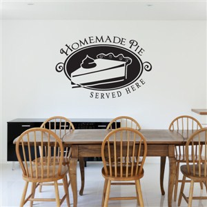 Homemade Pie served here - Vinyl Wall Decal - Wall Quote - Wall Decor
