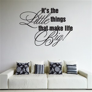 It's the little things that make life big! - Vinyl Wall Decal - Wall Quote - Wall Decor