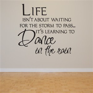 Life isn't about waiting for the storm to pass… it's learning to dance in the rain - Vinyl Wall Decal - Wall Quote - Wall Decor