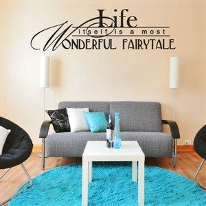 life itself is a most wonderful fairy tale - Vinyl Wall Decal - Wall Quote - Wall Decor