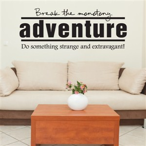 Break the monotony. Adventure Do something strange and extravagant - Vinyl Wall Decal - Wall Quote - Wall Decor