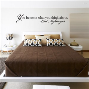 You become what you think about. - Earl Nightingale - Vinyl Wall Decal - Wall Quote - Wall Decor