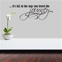 … it's all in the way you travel the journey… - Vinyl Wall Decal - Wall Quote - Wall Decor