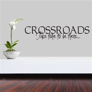 Crossroads take time to be there… - Vinyl Wall Decal - Wall Quote - Wall Decor