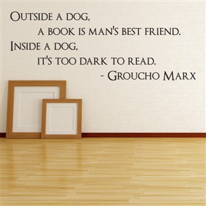 Outside a dog. A book is man's best friend. Inside a dog - Groucho Marx - Vinyl Wall Decal - Wall Quote - Wall Decor