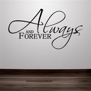 Always and Forever - Vinyl Wall Decal - Wall Quote - Wall Decor