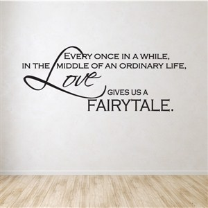 Every once in a while, in the middle of an ordinary life, love gives us a fairytale. - Vinyl Wall Decal - Wall Quote - Wall Decor