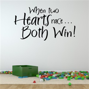 When two hearts race… both win! - Vinyl Wall Decal - Wall Quote - Wall Decor