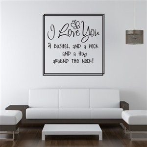 I love you  a bushel and a peck and a hug around the neck! - Vinyl Wall Decal - Wall Quote - Wall Decor