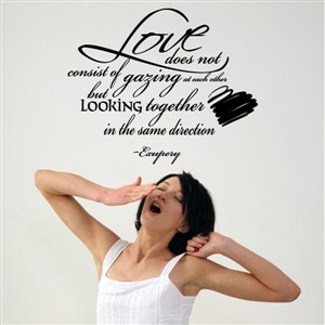 Love does not consist of gazing at each other but looking together - Exupery - Vinyl Wall Decal - Wall Quote - Wall Decor