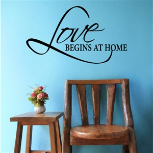 Love begins at home - Vinyl Wall Decal - Wall Quote - Wall Decor