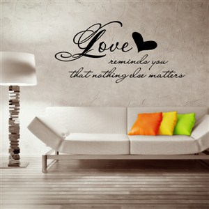 Love reminds you that nothing else matters - Vinyl Wall Decal - Wall Quote - Wall Decor