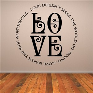 Love doesn't make the world go 'round… Love makes the ride worthwhile - Vinyl Wall Decal - Wall Quote - Wall Decor